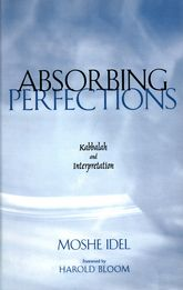Absorbing PerfectionsKabbalah and Interpretation$