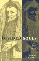 Divided SoulsConverts from Judaism in Germany, 1500-1750