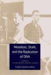 "Meselson, Stahl, and the Replication of DNA: A History of ""The Most Beautiful Experiment in Biology"""