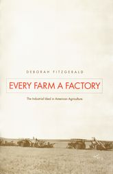 Every Farm a Factory: The Industrial Ideal in American Agriculture