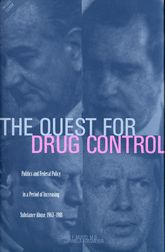 The Quest for Drug ControlPolitics and Federal Policy in a Period of Increasing Substance Abuse, 1963-1981