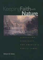 Keeping Faith with NatureEcosystems, Democracy, and America's Public Lands$