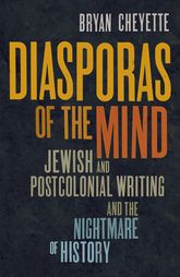 Diasporas of the Mind – Jewish and Postcolonial Writing and the Nightmare of History - Yale Scholarship Online