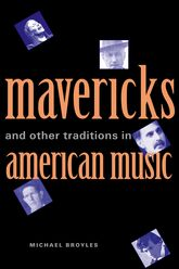 Mavericks and Other Traditions in American Music - Yale Scholarship Online