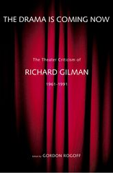 The Drama Is Coming Now – The Theater Criticism of Richard Gilman, 1961-1991 - Yale Scholarship Online