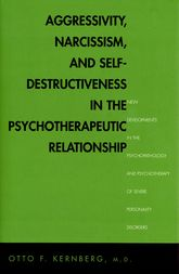 Aggressivity, Narcissism, and Self-Destructiveness in the Psychotherapeutic Rela – New Developments in the Psychopathology and Psychotherapy of Severe Personality Disorders | Yale Scholarship Online