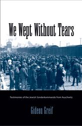 We Wept Without Tears: Testimonies of the Jewish Sonderkommando from Auschwitz