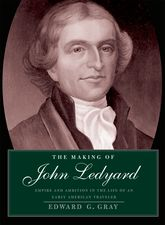 The Making of John LedyardEmpire and Ambition in the Life of an Early American Traveler