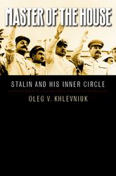 Master of the HouseStalin and His Inner Circle