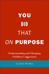 You Did That on Purpose – Understanding and Changing Children's Aggression - Yale Scholarship Online