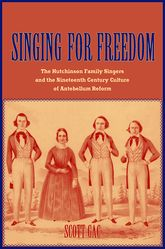Singing for FreedomThe Hutchinson Family Singers and the Nineteenth-Century Culture of Reform