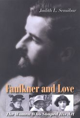 Faulkner and Love: The Women Who Shaped His Art