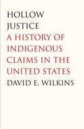 Hollow JusticeA History of Indigenous Claims in the United States$