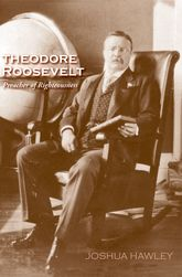 Theodore RooseveltPreacher of Righteousness