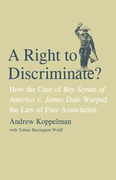 A Right to Discriminate?How the Case of Boy Scouts of America v. James Dale Warped the Law of Free Association