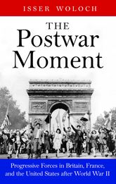 The Postwar MomentProgressive Forces in Britain, France, and the United States after World War II