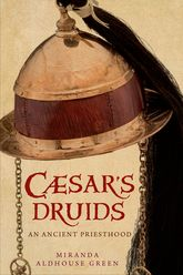 Caesar's DruidsStory of an Ancient Priesthood