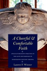 A Cheerful and Comfortable FaithAnglican Religious Practice in the Elite Households of Eighteenth-Century Virginia