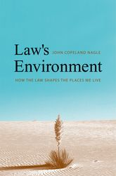 Law's EnvironmentHow the Law Shapes the Places We Live$