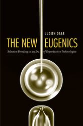 The New EugenicsSelective Breeding in an Era of Reproductive Technologies