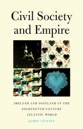 Civil Society and EmpireIreland and Scotland in the Eighteenth-Century Atlantic World