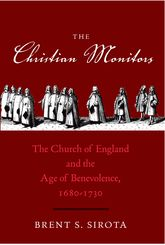 The Christian Monitors – The Church of England and the Age of Benevolence, 1680-1730 - Yale Scholarship Online