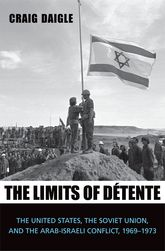 The Limits of DetenteThe United States, the Soviet Union, and the Arab-Israeli Conflict, 1969-1973