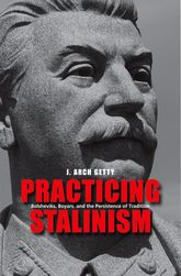Practicing StalinismBolsheviks, Boyars, and the Persistence of Tradition