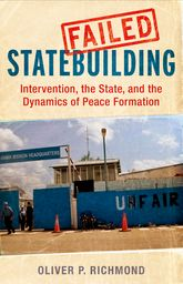 Failed StatebuildingIntervention, the State, and the Dynamics of Peace Formation