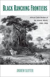 Black Ranching Frontiers: African Cattle Herders of the Atlantic World, 1500-1900