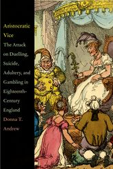 Aristocratic Vice – The Attack on Duelling, Suicide, Adultery, and Gambling in Eighteenth-Century England - Yale Scholarship Online