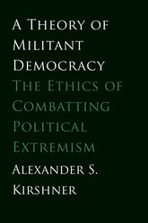 A Theory of Militant DemocracyThe Ethics of Combatting Political Extremism