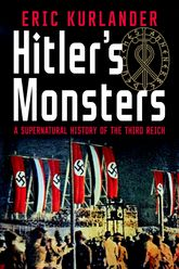 Hitler's MonstersA Supernatural History of the Third Reich