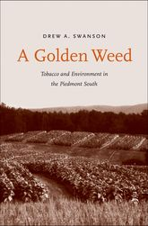 A Golden WeedTobacco and Environment in the Piedmont South$