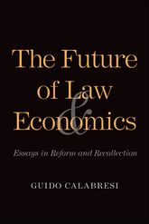 The Future of Law and EconomicsEssays in Reform and Recollection