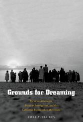 Grounds For DreamingMexican Americans, Mexican Immigrants, and the California Farmworker Movement$