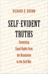 Self-Evident TruthsContesting Equal Rights from the Revolution to the Civil War