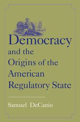 Democracy and the Origins of the American Regulatory State$