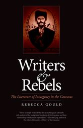Writers and RebelsThe Literature of Insurgency in the Caucasus