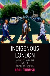 Indigenous LondonNative Travelers at the Heart of Empire