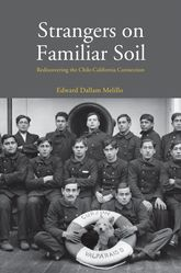 Strangers On Familiar Soil – Rediscovering the Chile-California Connection - Yale Scholarship Online