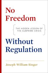 No Freedom without RegulationThe Hidden Lesson of the Subprime Crisis$