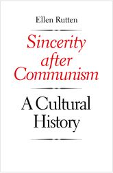 Sincerity After Communism: A Cultural History
