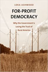 For-Profit DemocracyWhy the Government Is Losing the Trust of Rural America$