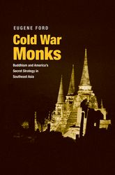 Cold War MonksBuddhism and America's Secret Strategy in Southeast Asia