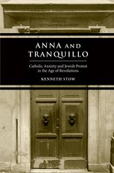 Anna and Tranquillo – Catholic Anxiety and Jewish Protest in the Age of Revolutions - Yale Scholarship Online