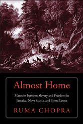 Almost Home – Maroons between Slavery and Freedom in Jamaica, Nova Scotia, and Sierra Leone - Yale Scholarship Online