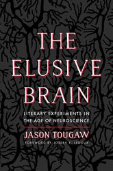 The Elusive Brain: Literary Experiments in the Age of Neuroscience