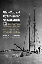 White Fox and Icy Seas in the Western ArcticThe Fur Trade, Transportation, and Change in the Early Twentieth Century