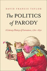 The Politics of Parody: A Literary History of Caricature, 1760-1830
